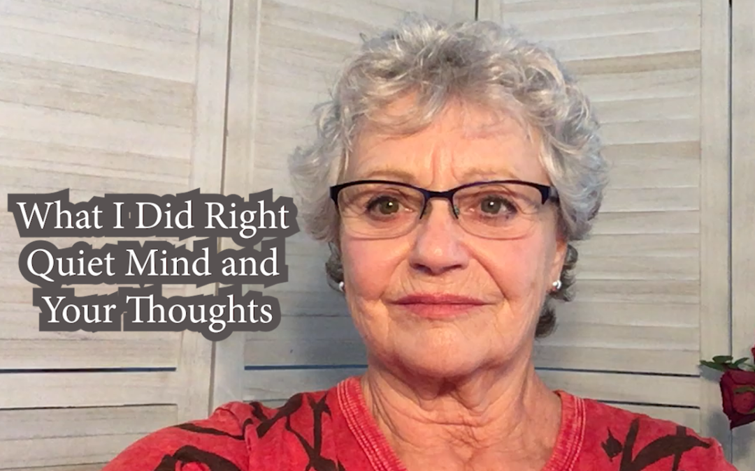 What I Did Right – Quiet Mind and Your Thoughts